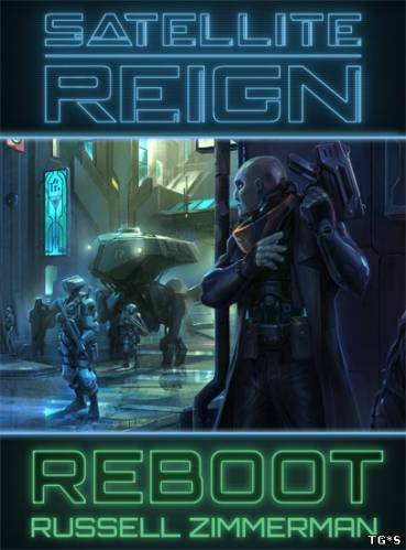 Satellite Reign [v 1.13.06] (2015) PC | RePack by R.G. Catalyst