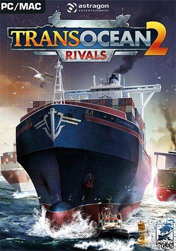 TransOcean 2: Rivals (2016) PC | RePack от Pioneer