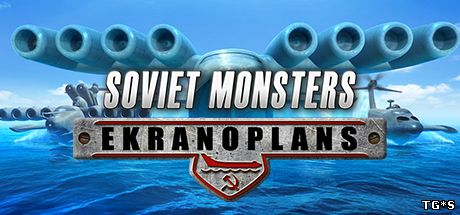 Soviet Monsters: Ekranoplans (2016) PC | Лицензия