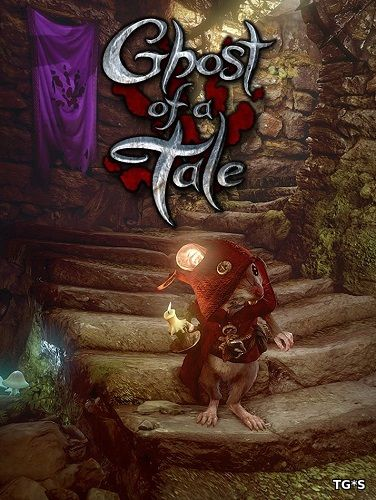 Ghost of a Tale [v 7.33] (2018) PC | RePack by R.G. Механики
