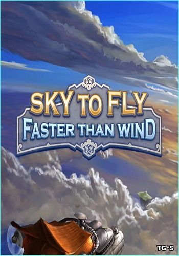 Sky To Fly: Faster Than Wind [v.1.0] (2016) PC | Steam-Rip от Let'sPlay