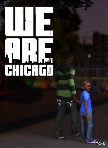 We Are Chicago [ENG] (2017) PC | Лицензия