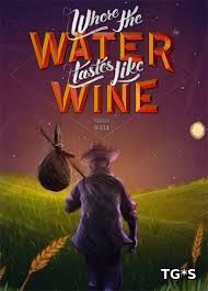 Where the Water Tastes Like Wine [v 1.3.1] (2018) PC | Лицензия
