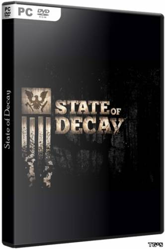 State of Decay [+ 2DLC] (2013/PC/RePack/Rus) by T_ONG_BAK_J