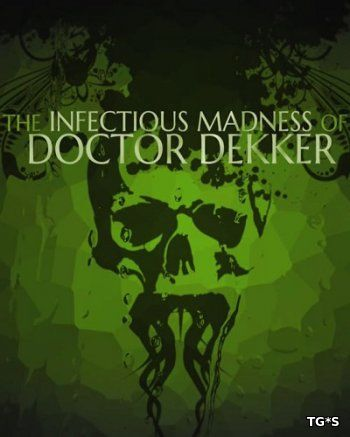The Infectious Madness of Doctor Dekker (2017) PC | Лицензия