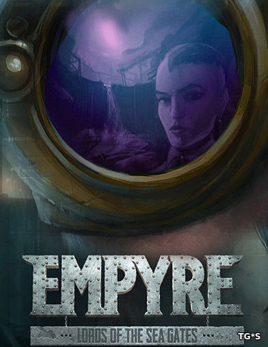 EMPYRE: Lords of the Sea Gates [ENG] (2017) PC | RePack by FitGirl