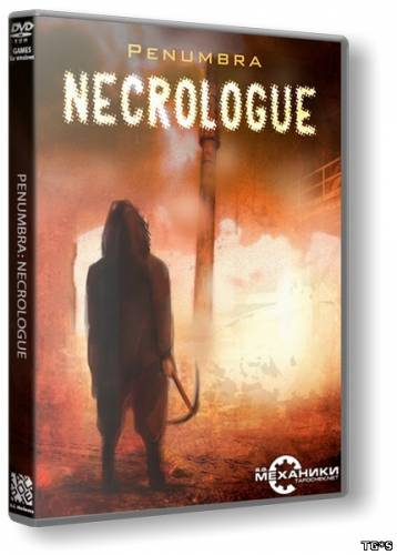 Penumbra 4 - Necrologue / Penumbra 4 - Некролог [L] [RUS/ENG / RUS] (2014) (Полная) (countercurrent GAMES) (RUS) [L]