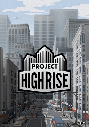 Project Highrise [v 1.5.11 + 4 DLC] (2016) PC | RePack от qoob