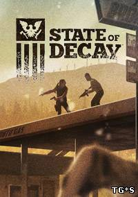 State of Decay (2013) PC | RePack by T_ONG_BAK_J