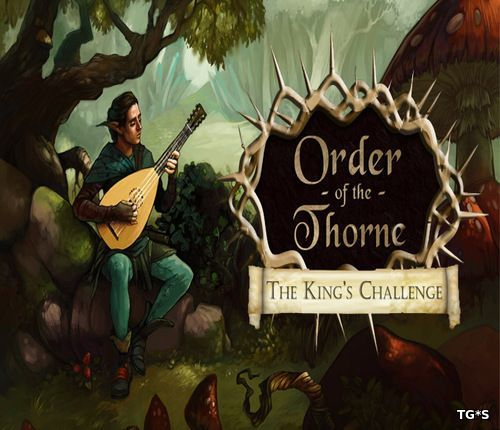 The Order of the Thorne - The King's Challenge (2016) PC | Repack от АRMENIAC