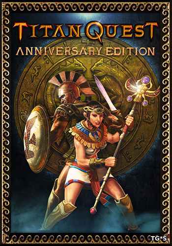 Titan Quest: Anniversary Edition [Update 8] (2016) PC | Лицензия GOG