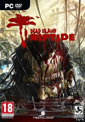 Dead Island: Riptide (1.4.1.1.13 / 2dlc) Repack R.G. Catalyst [2013, Action / 3D / 1st Person]