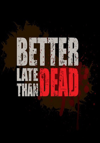 Better Late Than DEAD (2015) PC | Repack от Let'sРlay