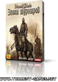 Mount & Blade. Эпоха турниров / Mount and Blade: Warband 0.134 (2011) PC