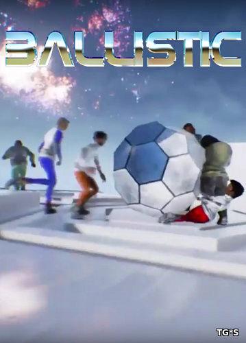 Ballistic [ENG] (2017) PC | Лицензия